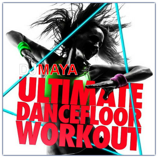 DJMAYA Ultimate Dancefloor Workout Mix #0001