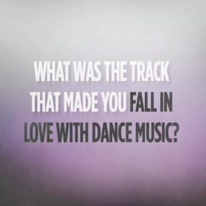 what-was-the-track-that-made-you-fall-in-love-with-dance-music